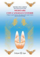 Meditare con l'angelo custode - Michele Pio Cardone, Matteo Iannacone