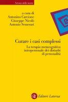 Curare i casi complessi - Antonino Carcione, Antonio Semerari, Giuseppe Nicol�