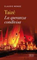 Taizé. La speranza condivisa - Claudio Monge