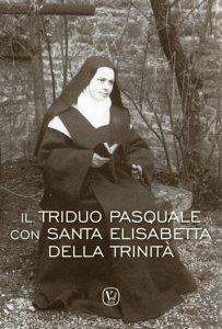 Copertina di 'Il triduo pasquale con Santa Elisabetta della Trinità'