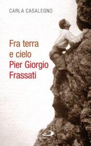Copertina di 'Fra terra e cielo, Pier Giorgio Frassati'