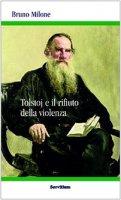 Tolstoj e il rifiuto della violenza - Milone Bruno