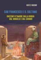 San Francesco e il sultano. Racconti d'amore dalla Bibbia, dal Vangelo e dal Corano - Haidar Hafez