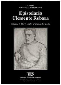 Copertina di 'Epistolario Clemente Rebora [vol_1] / 1893-1928. L'anima del poeta'