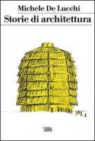 Storie di architettura. Ediz. illustrata - De Lucchi Michele