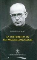 La sofferenza in san Massimiliano Kolbe - Raffaele Di Muro