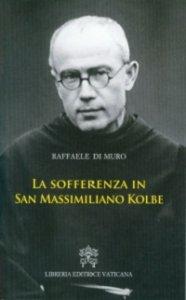 Copertina di 'La sofferenza in san Massimiliano Kolbe'
