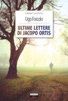 Ultime lettere di Jacopo Ortis. Ediz. integrale. Con Segnalibro - Foscolo Ugo