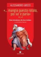 «... Mangia questo rotolo, poi va' e parla» (Ez 3,1) - Alessandro Greco