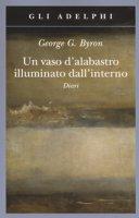 Un vaso d'alabastro illuminato dall'interno. Diari - Byron George G.