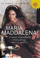 Maria Maddalena. Ti sarà perdonato perché hai molto amato