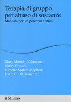 Terapia di gruppo per abuso di sostanze. Manuale per un percorso a stadi - Velasquez Mary Marden, Crouch Cathy, Stokes Stephens Nanette