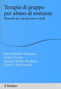 Copertina di 'Terapia di gruppo per abuso di sostanze. Manuale per un percorso a stadi'