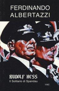 Copertina di 'Rudolf Hess. Il solitario di Spandau'