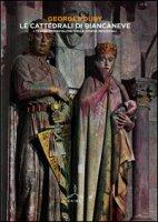 Le cattedrali di Biancaneve. I tesori meravigliosi delle chiese medievali. Ediz. illustrata - Duby Georges