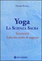 Yoga la scienza sacra. Samadhi il più alto stadio di saggezza - Rama Swami