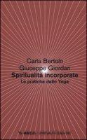 Spiritualità incorporate. Le pratiche dello yoga - Bertolo Carla, Giordan Giuseppe