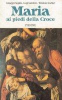 Maria ai piedi della croce - Luigi Gambero, Théodore Koehler, Giuseppe Segalla