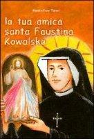La tua amica santa Faustina Kowalska - Taroni Massimiliano