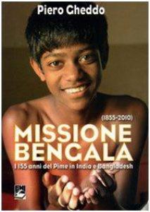 Copertina di 'Missione Bengala. I 155 anni del Pime in India e Bangladesh'