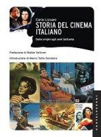 Storia del cinema italiano. Dalle origini agli anni Settanta - Carlo Lizzani
