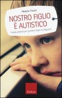 Nostro figlio è autistico. Guida pratica per genitori dopo la diagnosi - Vicari Stefano