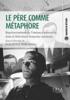 Le père comme métaphore. Représentations de l'instance paternelle dans la littérature française moderne - Leoni Iacopo, Lussone Teresa