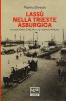 Lassù nella Trieste asburgica. La questione dei regnicoli e l'identità rimossa - Silvestri Marina