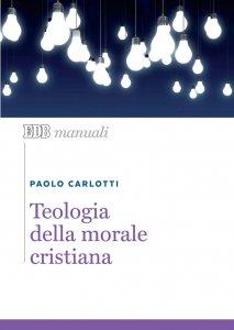 Copertina di 'Teologia della morale cristiana'