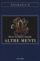 Altre menti. Il polpo, il mare e le remote origini della coscienza - Godfrey-Smith Peter