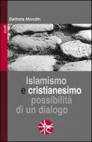 Islamismo e cristianesimo. Possibilità di un dialogo - Mondin Battista