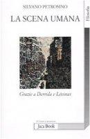 La scena umana. Grazie a Derrida e Levinas - Petrosino Silvano