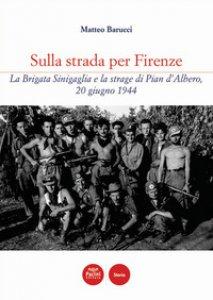 Copertina di 'Sulla strada per Firenze. La Brigata Sinigaglia e la strage di Pian d'Albero,20 giugno 1944'