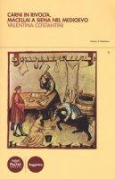 Carni in rivolta. Macellai a Siena nel Medioevo - Costantini Valentina