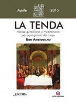 LaTenda. Messa quotidiana e meditazione per ogni giorno del mese. Rito Ambrosiano. Aprile 2015 di  su LibreriadelSanto.it