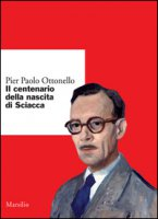 Il centenario della nascita di Sciacca - Ottonello Pier Paolo