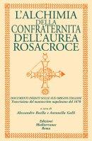 L'alchimia della confraternita dell'aurea Rosacroce - Alessandro Boella, Antonella Galli