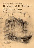 Il palazzo dell'Obelisco di Jaretti e Luzi. Progetto e costruzione. Ediz. illustrata - Barelli Maria Luisa, Rolfo Davide