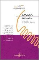 Liturgia cosmica. Creature, elementi, colori celebrano l'eucarestia con le parole di Teilhard de Chardin