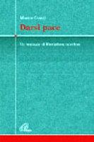 Darsi pace. Un manuale di liberazione interiore - Guzzi Marco