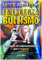Emergenza bullismo. Manuale di sopravvivenza per genitori, educatori e ragazzi - Valsecchi Erica