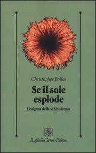 Copertina di 'Se il sole esplode. L'enigma della schizofrenia'