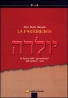 La partoriente. La figura della «partoriente» nel Deutero-Isaia - Munafò Anna M.
