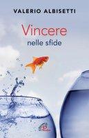 Vincere nelle sfide - Valerio Albisetti