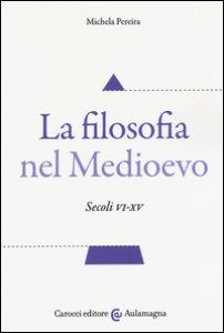 Copertina di 'La filosofia nel Medioevo. Secoli VI-XV'