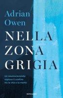 Nella zona grigia. Un neuroscienziato esplora il confine tra la vita e la morte - Owen Adrian