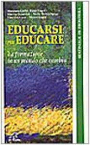 Copertina di 'Educarsi per educare. La formazione in un mondo che cambia'