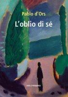 L'oblio di sé - Pablo D'Ors