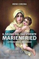 Il segno del Dio vivente Marienfried - Irene Corona