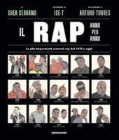 Il rap anno per anno. Le più importanti canzoni rap dal 1970 a oggi - Serrano Shea